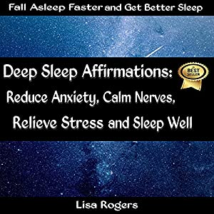 Deep Sleep Affirmations: Reduce Anxiety, Calm Nerves, Relieve Stress and Sleep Well Audiobook