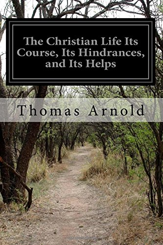 The Christian Life Its Course, Its Hindrances, and Its Helps