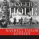 Danger's Hour: The Story of the USS Bunker Hill and the Kamikaze Pilot Who Crippled Her (       UNABRIDGED) by Maxwell Taylor Kennedy Narrated by Michael Prichard