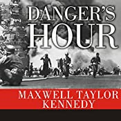 Danger's Hour: The Story of the USS Bunker Hill and the Kamikaze Pilot Who Crippled Her | [Maxwell Taylor Kennedy]