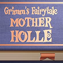 Mother Holle (       UNABRIDGED) by The Brothers Grimm Narrated by Anastasia Bertollo