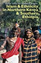 Islam and ethnicity in northern Kenya and southern Ethiopia