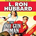 The No-Gunman: A Frontier Tale of Outlaws, Lawlessness, and One Man's Code of Honor Audiobook by L. Ron Hubbard Narrated by R. F. Daley, Tait Ruppert, Josh R. Thompson, Jim Meskimen, Luke Baybak, David O' Donnell