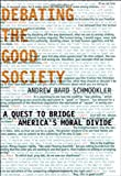 Debating the Good Society: A Quest to Bridge America&#39;s Moral Divide