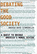 Debating the Good Society: A Quest to Bridge America's Moral Divide