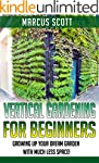 Vertical Gardening: Growing Your Drea...