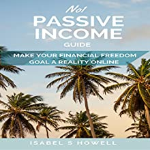 No1 Passive Income Guide: Make Your Financial Freedom Goals a Reality Online | Livre audio Auteur(s) : Isabel S Howell Narrateur(s) : KC Marie Pandell
