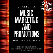 The Artist's Guide to Success in the Music Business (2nd edition): Chapter 10: Music Marketing and Promotions (       UNABRIDGED) by Loren Weisman Narrated by Loren Weisman