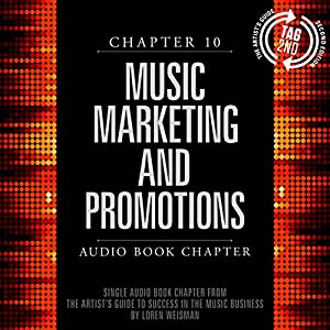 The Artist's Guide to Success in the Music Business (2nd edition): Chapter 10: Music Marketing and Promotions Audiobook