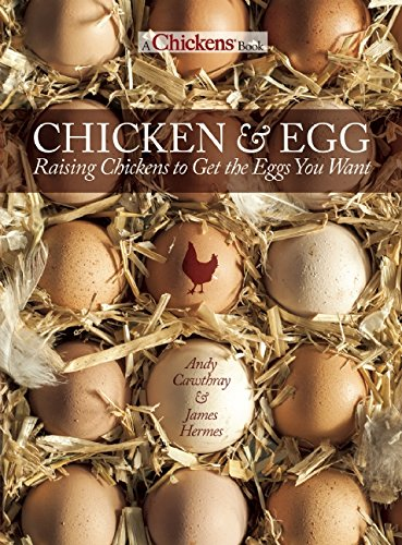 Chicken and Egg: Raising Chickens to Get the Eggs You Want (Chickens For Eggs compare prices)