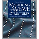 Mastering Weave Structures: Transforming Ideas into Great Clothby Sharon Alderman