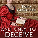 And Only to Deceive: Lady Emily, Book 1 Audiobook by Tasha Alexander Narrated by Kate Reading