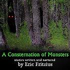 A Consternation of Monsters: Stories by Eric Fritzius Hörbuch von Eric Fritzius Gesprochen von: Eric Fritzius