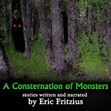 A Consternation of Monsters: Stories by Eric Fritzius | Livre audio Auteur(s) : Eric Fritzius Narrateur(s) : Eric Fritzius