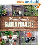 Handmade Garden Projects: Step-By-Ste...
