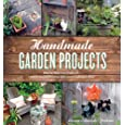 Handmade Garden Projects: Step-by-Step Instructions for Creative Garden Features, Containers, Lighting & More