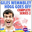 Giles Wemmbley Hogg Goes Off: The Complete Series 2  by BBC Audiobooks Narrated by Giles Wemmbley Hogg