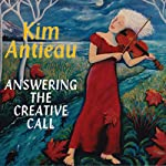 Answering the Creative Call | Kim Antieau