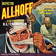 Inspector Allhoff: I'll Be Glad When You're Dead Audiobook by D.L. Champion Narrated by Milton Bagby