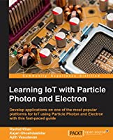 Learning IoT with Particle Photon and Electron Front Cover