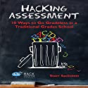 Hacking Assessment: 10 Ways to Go Gradeless in a Traditional Grades School Audiobook by Starr Sackstein Narrated by Holly Henrichs