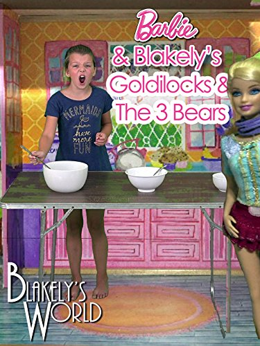 Barbie and Blakely's Goldilocks and the 3 Bears