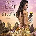 Heart of Glass: A Novel Hörbuch von Jill Marie Landis Gesprochen von: Renee Raudman