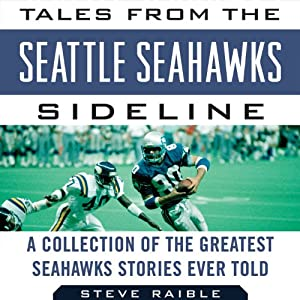 Tales from the Seattle Seahawks Sideline: A Collection of the Greatest Seahawks Stories Ever Told | [Steve Raible, Mike Sando]