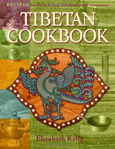 Tibetan Cooking: Recipes for Daily Living, Celebration, and Ceremony by Elizabeth Esther Kelly