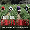 Fresh Fruit, Broken Bodies: Migrant Farmworkers in the United States Audiobook by Seth Holmes Narrated by Paul Costanzo