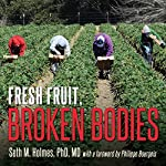 Fresh Fruit, Broken Bodies: Migrant Farmworkers in the United States | Seth Holmes