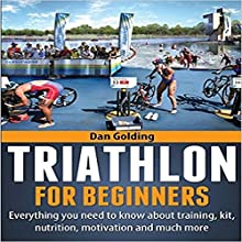 Triathlon for Beginners: Everything You Need to Know About Training, Nutrition, Kit, Motivation, Racing, and Much More | Livre audio Auteur(s) : Dan Golding Narrateur(s) : John Gagnepain