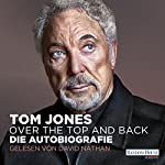 Over the Top and Back: Die Autobiografie | Tom Jones