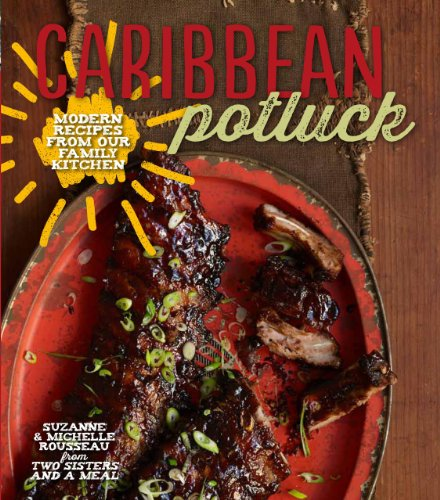 Caribbean Potluck: Modern Recipes from Our Family Kitchen by Suzanne Rousseau, Michelle Rousseau