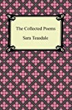 The Collected Poems of Sara Teasdale (Sonnets to Duse and Other Poems, Helen of Troy and Other Poems, Rivers to the Sea, Love Songs, and Flame and Sha