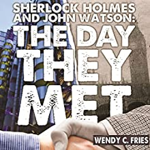 Sherlock Holmes and John Watson: The Day They Met: 50 New Ways the World's Most Legendary Partnership Might Have Begun Audiobook by Wendy C Fries Narrated by Verity Burns