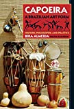 Capoeira: A Brazilian Art Form: History, Philosophy, and Practice