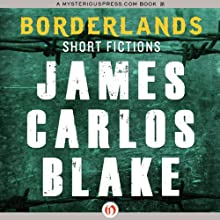 Borderlands: Short Fictions (       UNABRIDGED) by James C. Blake Narrated by Kevin Foley