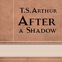 After a Shadow (Annotated) (       UNABRIDGED) by T. S. Arthur Narrated by Anastasia Bertollo
