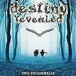 Destiny Revealed: The Destiny Trilogy, Book 1 | Cris Pasqueralle
