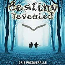 Destiny Revealed: The Destiny Trilogy, Book 1 (       UNABRIDGED) by Cris Pasqueralle Narrated by Elizabeth Phillips