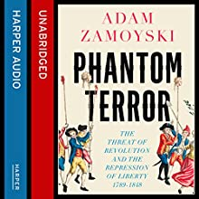 Phantom Terror: The Threat of Revolution and the Repression of Liberty 1789-1848 (       UNABRIDGED) by Adam Zamoyski Narrated by Geoff Holman