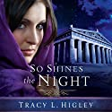 So Shines the Night (       UNABRIDGED) by Tracy L. Higley Narrated by Tavia Gilbert