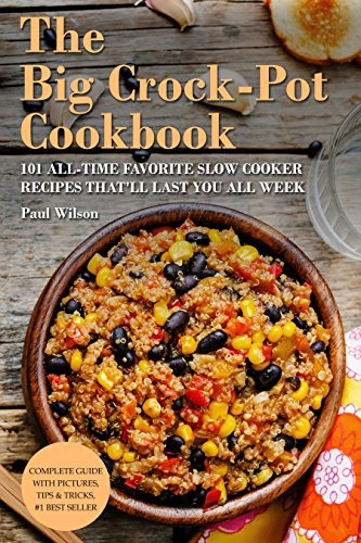 The Big Crock-Pot Cookbook: 101 All-Time Favorite Slow Cooker Recipes That'll Last You All Week by Paul Wilson