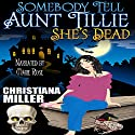 Somebody Tell Aunt Tillie She's Dead: Toad Witch Series, Book 1 (       UNABRIDGED) by Christiana Miller Narrated by Marie Rose