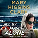 All by Myself, Alone Audiobook by Mary Higgins Clark Narrated by Jan Maxwell