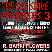 The Sex Slave Murders 3: The Horrific Tale of Serial Killers Leonard Lake & Charles Ng (       UNABRIDGED) by R. Barri Flowers Narrated by Kyle Tait