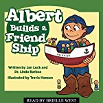 Albert Builds a Friend Ship: Helping Children Understand Autism | Jan Luck,Dr. Linda Barboa