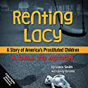 Renting Lacy: A Story of America's Prostituted Children (A Call to Action) (       UNABRIDGED) by Linda Smith Narrated by Moe Egan