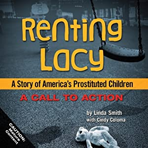 Renting Lacy: A Story of America's Prostituted Children (A Call to Action) | [Linda Smith]